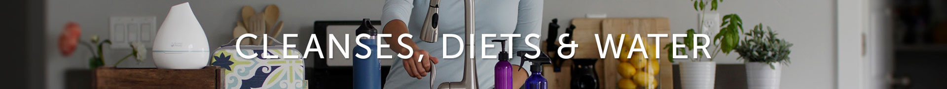 Cleanses, Diets & Water