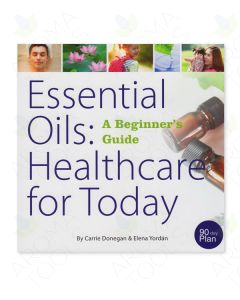 1160K - 'Essential Oils: Healthcare for Today (A Beginner's Guide)' by Elena Yordan and Carrie Donegan