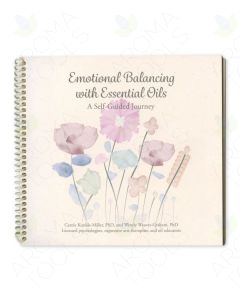 Emotional Balancing with Essential Oils: A Self-Guided Journey, by Carole Kunkle-Miller, PhD, and Wendy Weaver-Graham, PhD