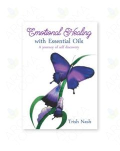 Emotional Healing with Essential Oils: A Journey of Self Discovery, by Trish Nash