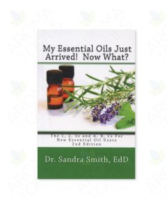 My Essential Oils Just Arrived! Now What?, by Sandra Smith, EdD, 2nd Edition