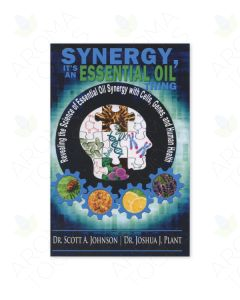Synergy, It's an Essential Oil Thing, by Scott A. Johnson, ND, and Joshua J. Plant, PhD