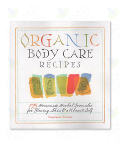 Organic Body Care Recipes, by Stephanie Tourles