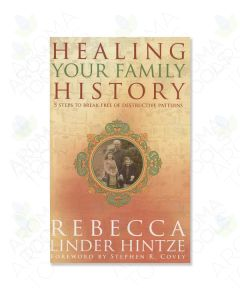 Healing Your Family History: 5 Steps to Break Free of Destructive Patterns, by Rebecca Linder Hintze