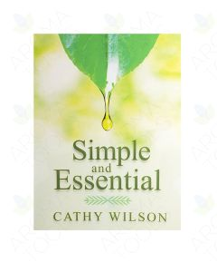 Simple and Essential: A Step-by-Step Guide to Natural Healing with Essential Oils, by Cathy Wilson